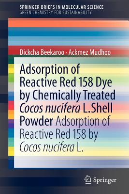 Adsorption of Reactive Red 158 Dye by Chemically Treated Cocos Nucifera L. Shell Powder By Mudhoo, Ackmez/ Beekaroo, Dickcha (CON)